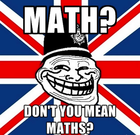 Math Meme - Don't You Mean Maths?